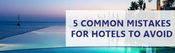 5 Common Mistakes for Hotels to Avoid